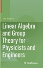 Linear Algebra and Group Theory for Physicists and Engineers - Book