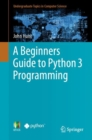 A Beginners Guide to Python 3 Programming - eBook