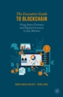 The Executive Guide to Blockchain : Using Smart Contracts and Digital Currencies in your Business - Book