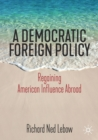 A Democratic Foreign Policy : Regaining American Influence Abroad - Book