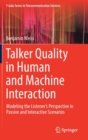 Talker Quality in Human and Machine Interaction : Modeling the Listener's Perspective in Passive and Interactive Scenarios - Book