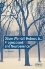 Oliver Wendell Holmes Jr., Pragmatism and Neuroscience - Book