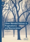 Oliver Wendell Holmes Jr., Pragmatism and Neuroscience - eBook