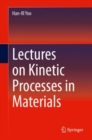 Lectures on Kinetic Processes in Materials - Book