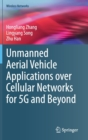 Unmanned Aerial Vehicle Applications over Cellular Networks for 5G and Beyond - Book