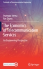 The Economics of Telecommunication Services : An Engineering Perspective - Book