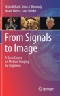 From Signals to Image : A Basic Course on Medical Imaging for Engineers - Book