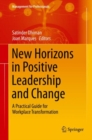 New Horizons in Positive Leadership and Change : A Practical Guide for Workplace Transformation - Book