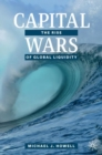 Capital Wars : The Rise of Global Liquidity - eBook