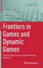 Frontiers in Games and Dynamic Games : Theory, Applications, and Numerical Methods - Book