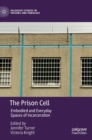 The Prison Cell : Embodied and Everyday Spaces of Incarceration - Book