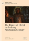 The Figure of Christ in the Long Nineteenth Century - Book