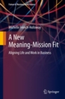 A New Meaning-Mission Fit : Aligning Life and Work in Business - Book