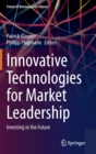 Innovative Technologies for Market Leadership : Investing in the Future - Book