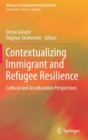 Contextualizing Immigrant and Refugee Resilience : Cultural and Acculturation Perspectives - Book