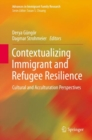 Contextualizing Immigrant and Refugee Resilience : Cultural and Acculturation Perspectives - eBook