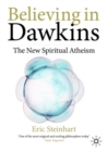 Believing in Dawkins : The New Spiritual Atheism - eBook