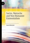 Sartre, Nietzsche and Non-Humanist Existentialism - eBook
