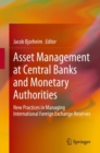 Asset Management at Central Banks and Monetary Authorities : New Practices in Managing International Foreign Exchange Reserves - eBook