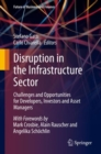 Disruption in the Infrastructure Sector : Challenges and Opportunities for Developers, Investors and Asset Managers - eBook