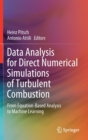 Data Analysis for Direct Numerical Simulations of Turbulent Combustion : From Equation-Based Analysis to Machine Learning - Book