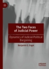 The Two Faces of Judicial Power : Dynamics of Judicial-Political Bargaining - Book
