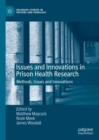 Issues and Innovations in Prison Health Research : Methods, Issues and Innovations - Book