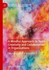 A Mindful Approach to Team Creativity and Collaboration in Organizations : Creating a Culture of Innovation - eBook