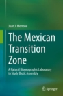 The Mexican Transition Zone : A Natural Biogeographic Laboratory to Study Biotic Assembly - eBook