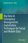 Big Data in Emergency Management: Exploitation Techniques for Social and Mobile Data - Book