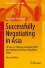 Successfully Negotiating in Asia : 36 Success Pathways to Arguing Well and Dealing with Various Negotiator Types - eBook