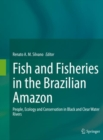 Fish and Fisheries in the Brazilian Amazon : People, Ecology and Conservation in Black and Clear Water Rivers - eBook