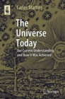 The Universe Today : Our Current Understanding and How It Was Achieved - Book