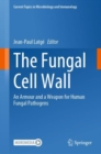 The Fungal Cell Wall : An Armour and a Weapon for Human Fungal Pathogens - Book
