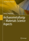 Archaeometallurgy - Materials Science Aspects - eBook