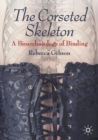 The Corseted Skeleton : A Bioarchaeology of Binding - Book