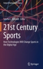 21st Century Sports : How Technologies Will Change Sports in the Digital Age - Book
