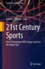 21st Century Sports : How Technologies Will Change Sports in the Digital Age - eBook