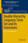 Double Hierarchy Linguistic Term Set and Its Extensions : Theory and Applications - Book