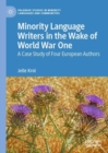 Minority Language Writers in the Wake of World War One : A Case Study of Four European Authors - Book