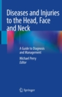 Diseases and Injuries to the Head, Face and Neck : A Guide to Diagnosis and Management - eBook