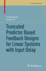 Truncated Predictor Based Feedback Designs for Linear Systems with Input Delay - eBook