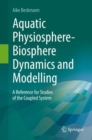 Aquatic Physiosphere-Biosphere Dynamics and Modelling : A Reference for Studies of the Coupled System - eBook