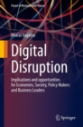 Digital Disruption : Implications and opportunities for Economies, Society, Policy Makers and Business Leaders - eBook