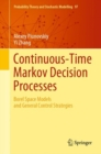 Continuous-Time Markov Decision Processes : Borel Space Models and General Control Strategies - eBook