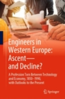 Engineers in Western Europe: Ascent-and Decline? :  A Profession Torn Between Technology and Economy, 1850-1990, with Outlooks to the Present - eBook
