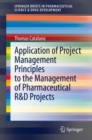 Application of Project Management Principles to the Management of Pharmaceutical R&D Projects - eBook