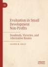 Evaluation in Small Development Non-Profits : Deadends, Victories, and Alternative Routes - eBook