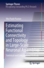 Estimating Functional Connectivity and Topology in Large-Scale Neuronal Assemblies : Statistical and Computational Methods - eBook