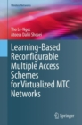 Learning-Based Reconfigurable Multiple Access Schemes for Virtualized MTC Networks - eBook